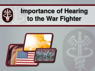 Importance of Hearing to the War Fighter