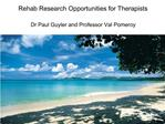 Rehab Research Opportunities for Therapists  Dr Paul Guyler and Professor Val Pomeroy