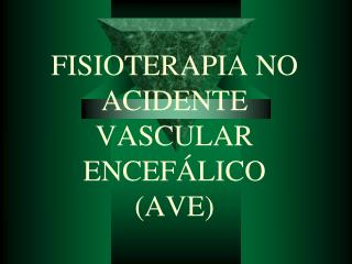 FISIOTERAPIA NO ACIDENTE VASCULAR ENCEF LICO AVE