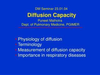 DM Seminar 23.01.04   Diffusion Capacity  Puneet Malhotra  Dept. of Pulmonary Medicine, PGIMER