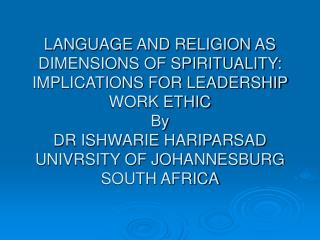 LANGUAGE AND RELIGION AS DIMENSIONS OF SPIRITUALITY: IMPLICATIONS FOR LEADERSHIP WORK ETHIC By DR ISHWARIE HARIPARSAD UN