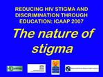 REDUCING HIV STIGMA AND DISCRIMINATION THROUGH EDUCATION: ICAAP 2007