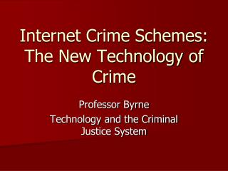 Internet Crime Schemes: The New Technology of Crime