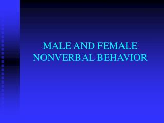 MALE AND FEMALE NONVERBAL BEHAVIOR