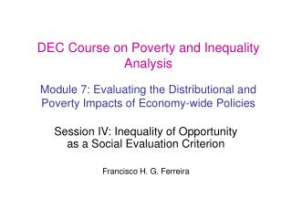 DEC Course on Poverty and Inequality Analysis  Module 7: Evaluating the Distributional and Poverty Impacts of Economy-wi