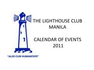 THE LIGHTHOUSE CLUB   MANILA  CALENDAR OF EVENTS   2011
