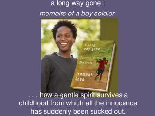 . . . how a gentle spirit survives a childhood from which all the innocence has suddenly been sucked out.