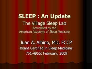 SLEEP : An Update   The Village Sleep Lab   Accredited by the    American Academy of Sleep Medicine