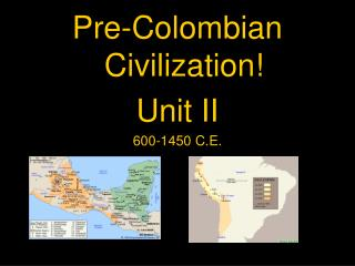 Pre-Colombian Civilization Unit II 600-1450 C.E.
