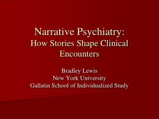 Narrative Psychiatry:  How Stories Shape Clinical Encounters