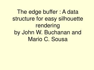 The edge buffer : A data structure for easy silhouette rendering  by John W. Buchanan and Mario C. Sousa