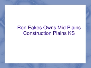 Ron Eakes Owns Mid Plains Construction Plains KS