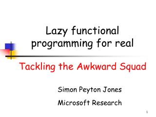 Lazy functional programming for real Tackling the Awkward Squad