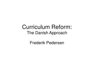 Curriculum Reform: The Danish Approach