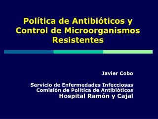 Pol tica de Antibi ticos y Control de Microorganismos Resistentes