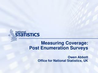 Measuring Coverage: Post Enumeration Surveys  Owen Abbott Office for National Statistics, UK