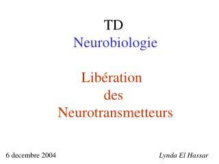 TD  Neurobiologie  Lib ration  des  Neurotransmetteurs