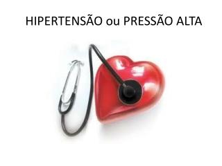 HIPERTENSÃO ou PRESSÃO ALTA