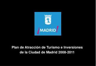 Plan de Atracci n de Turismo e Inversiones de la Ciudad de Madrid 2008-2011