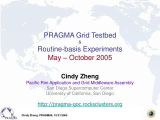 PRAGMA Grid Testbed  Routine-basis Experiments May   October 2005