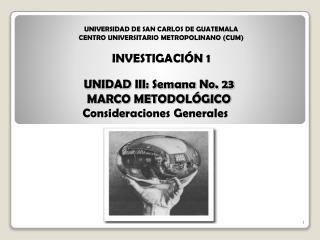 UNIDAD III: Semana No. 23 MARCO METODOL