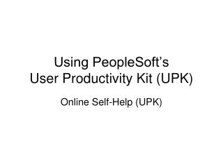 Using PeopleSoft s  User Productivity Kit UPK