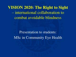 VISION 2020: The Right to Sight � international collaboration to combat avoidable blindness