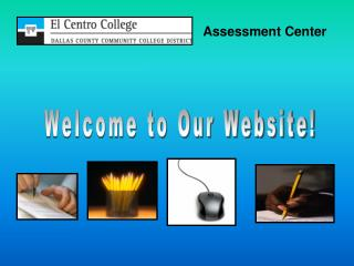 Assessment Center Overview - El Centro College