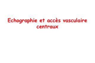 Echographie et acc s vasculaire centraux
