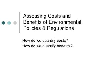 Assessing Costs and Benefits of Environmental Policies  Regulations