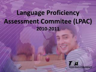 Language Proficiency Assessment Commitee LPAC 2010-2011