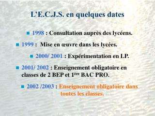 L E.C.J.S. en quelques dates
