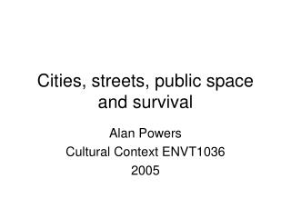 cities, streets, public space and survival