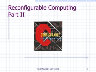 Reconfigurable Computing  Part II