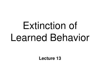 Extinction of  Learned Behavior