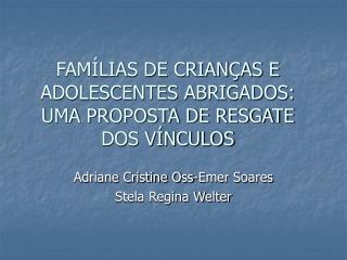 FAM LIAS DE CRIAN AS E ADOLESCENTES ABRIGADOS: UMA PROPOSTA DE RESGATE DOS V NCULOS