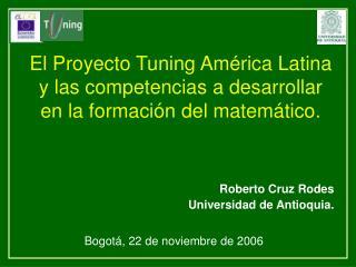 El Proyecto Tuning Am rica Latina y las competencias a desarrollar en la formaci n del matem tico.