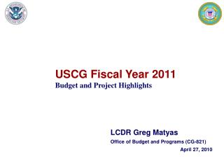 USCG Fiscal Year 2011 Budget and Project Highlights