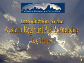 Introduction to the Western Regional Air Partnership  for Tribes