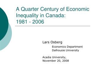 A Quarter Century of Economic Inequality in Canada: 1981 - 2006