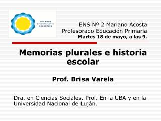 ENS N  2 Mariano Acosta Profesorado Educaci n Primaria  Martes 18 de mayo, a las 9.