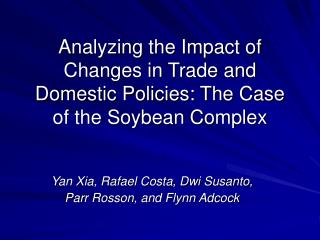Analyzing the Impact of Changes in Trade and Domestic Policies: The Case of the Soybean Complex