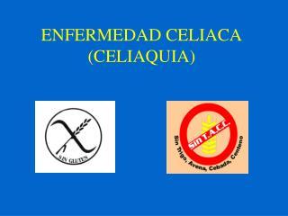 ENFERMEDAD CELIACA CELIAQUIA