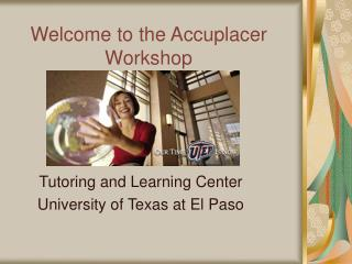 Welcome to the Accuplacer Workshop