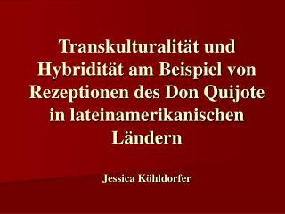 Transkulturalit t und Hybridit t am Beispiel von Rezeptionen des Don Quijote in lateinamerikanischen L ndern  Jessica K