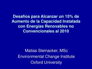 Desaf os para Alcanzar un 15 de Aumento de la Capacidad Instalada con Energ as Renovables no Convencionales al 2010