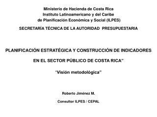 PLANIFICACI N ESTRAT GICA Y CONSTRUCCI N DE INDICADORES EN EL SECTOR P BLICO DE COSTA RICA     Visi n metodol gica