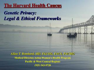 The Harvard Health Caucus  Genetic Privacy: Legal  Ethical Frameworks