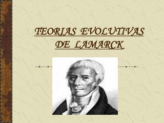 TEORIAS  EVOLUTIVAS DE  LAMARCK