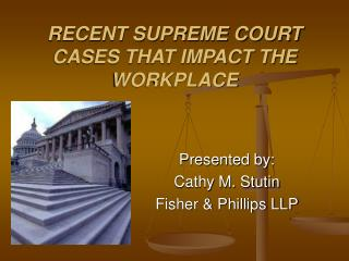 RECENT SUPREME COURT CASES THAT IMPACT THE WORKPLACE